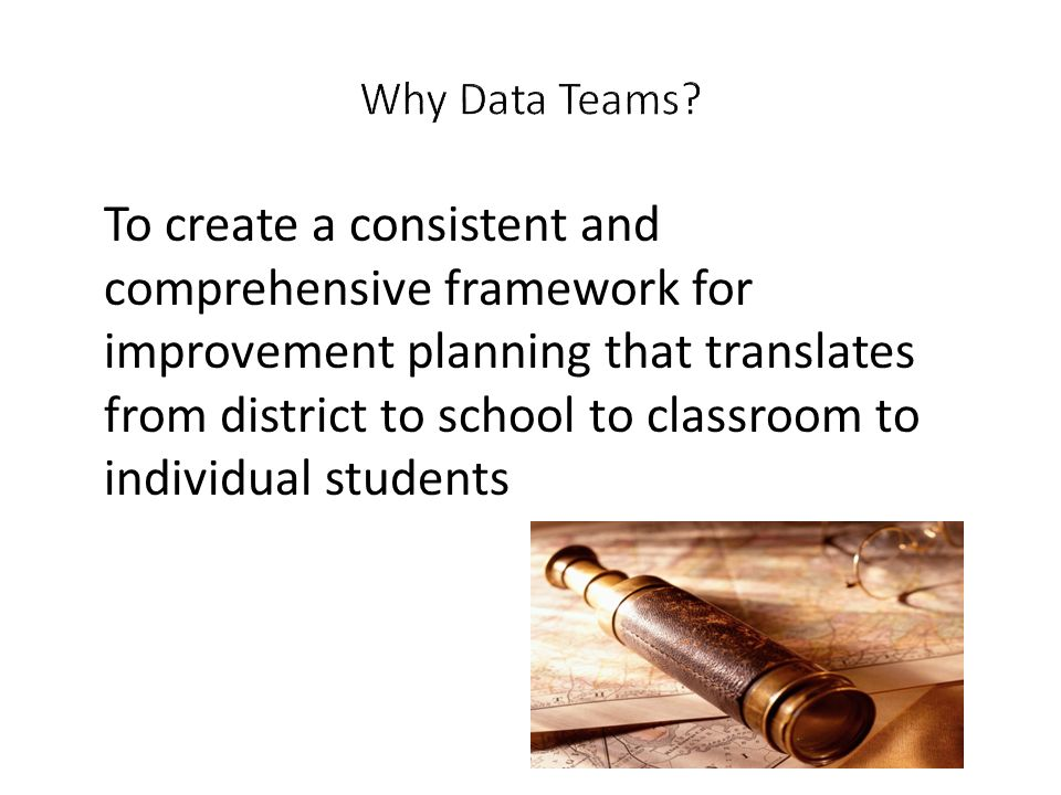 To create a consistent and comprehensive framework for improvement planning that translates from district to school to classroom to individual student