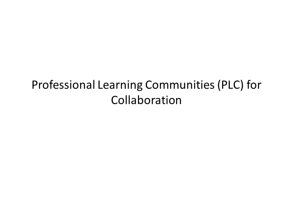 Professional Learning Communities (PLC) for Collaboration