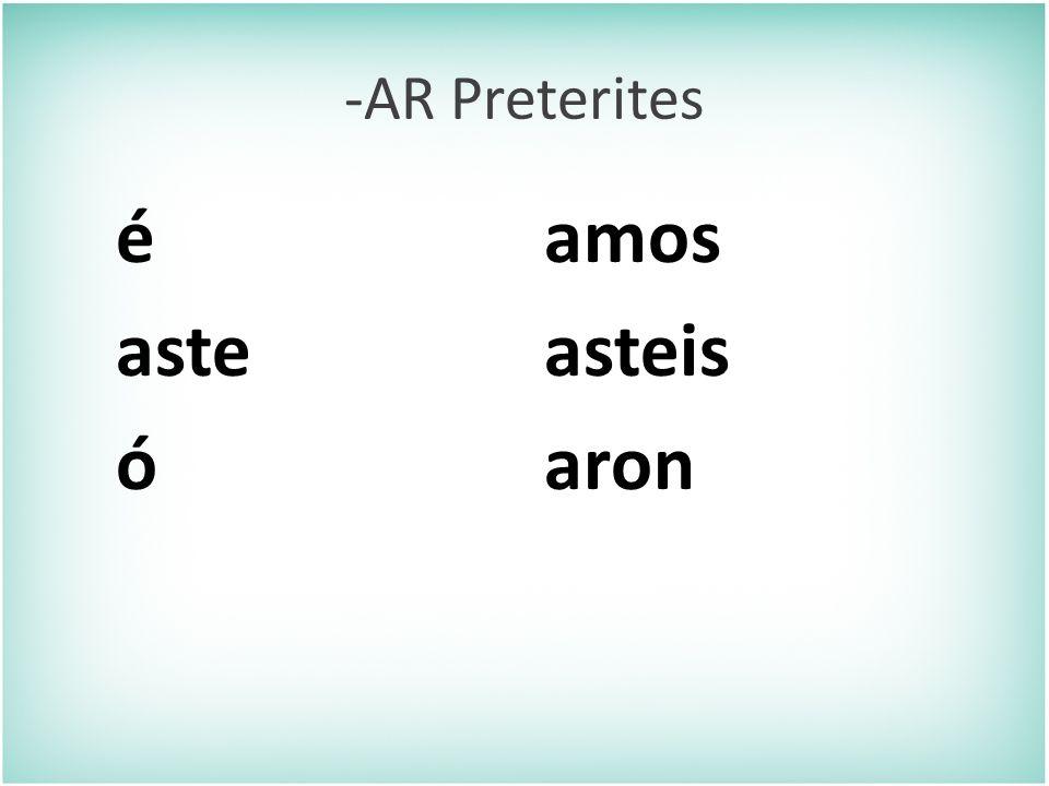 -AR Preterites Just as -o, -as, -a, -amos, -áis, -an tells you that the action takes place in the present. -é, -aste, -ó, -amos, asteis, - aron, tells