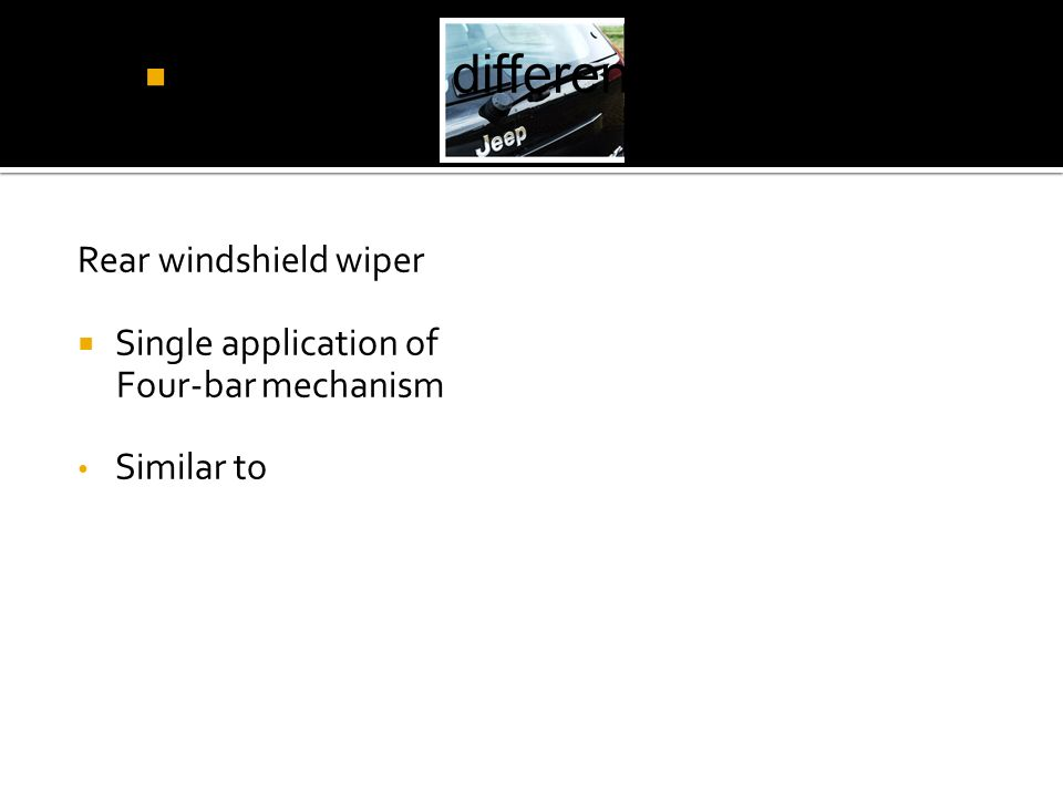 Rear windshield wiper Single application of Four-bar mechanism Similar to How is the difference of Rear wiper?