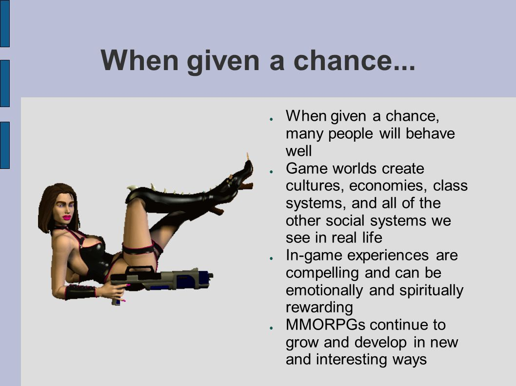 When given a chance...