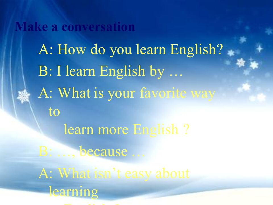 4 Interview Interview three classmates using the following questions. 1.What things are difficult for you to learn English ? 2. What do you do about t