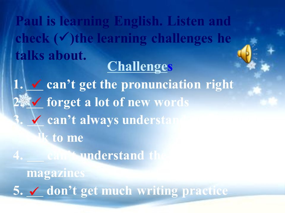 Paul is learning English.Listen and check ( )the learning challenges he talks about.