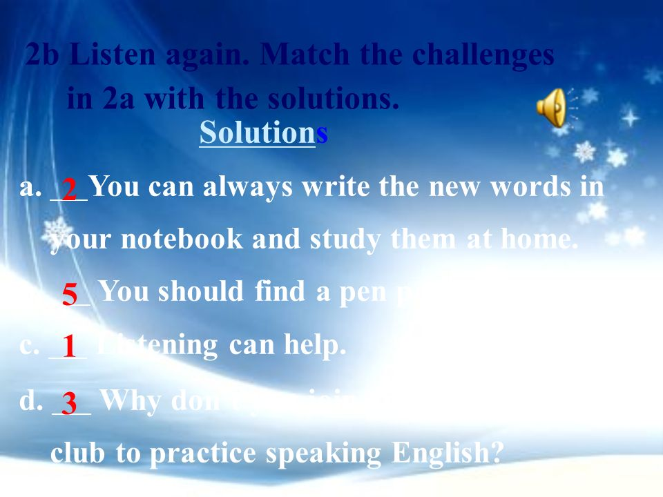 Paul is learning English. Listen and check ( )the learning challenges he talks about. Challenges Challenge 1. cant get the pronunciation right 2. forg