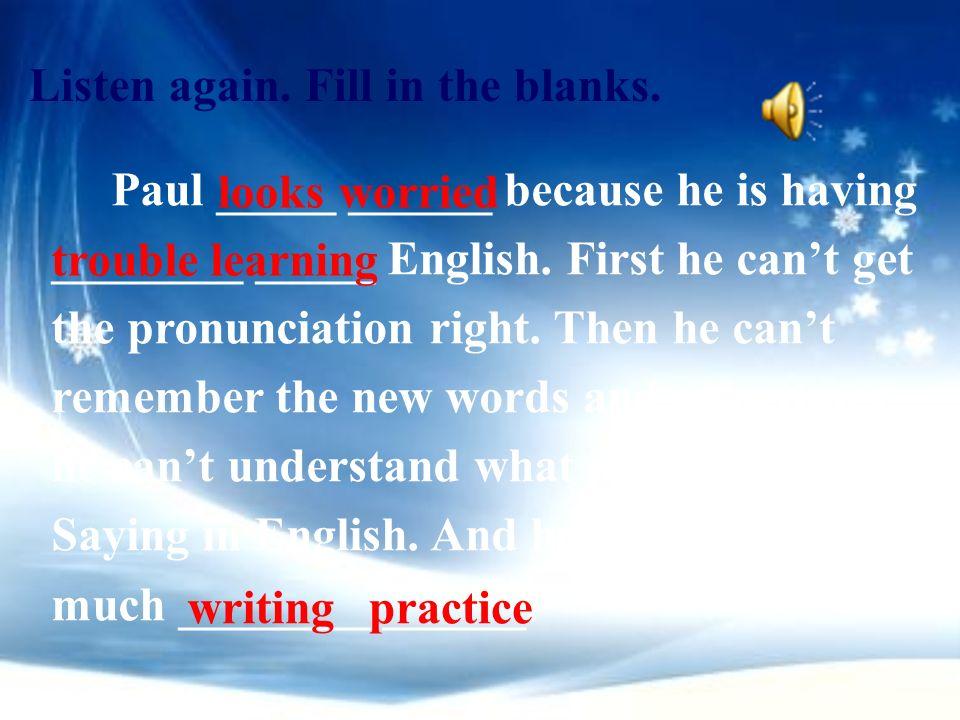 Paul _____ ______ because he is having ________ _____ English.