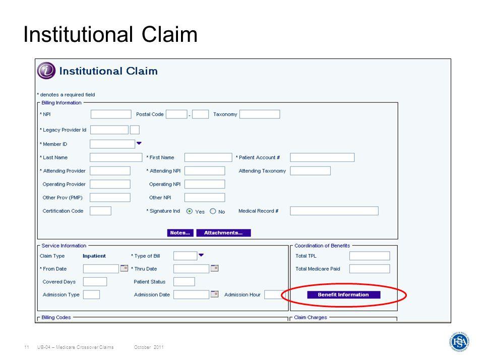 UB-04 – Medicare Crossover ClaimsOctober 201111 Institutional Claim