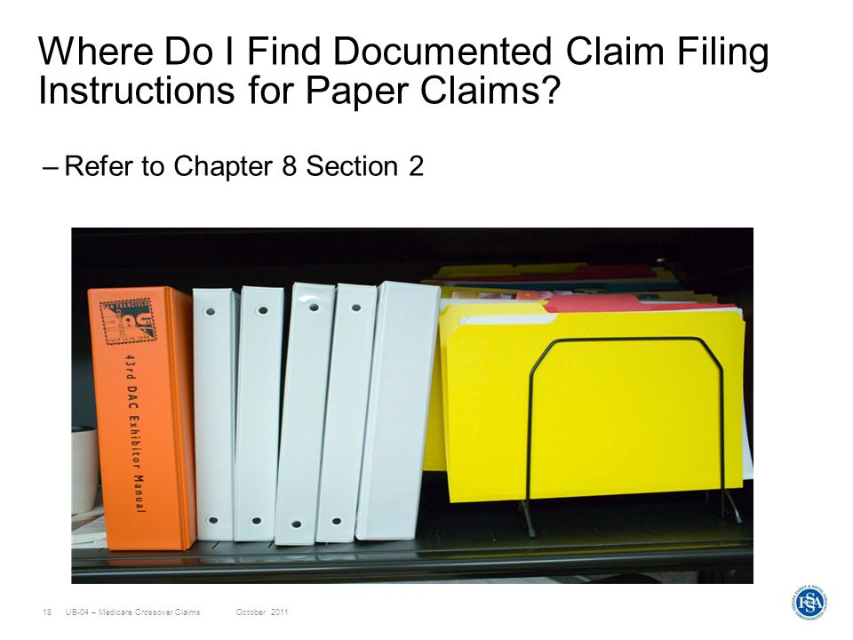 UB-04 – Medicare Crossover ClaimsOctober 201118 –Refer to Chapter 8 Section 2 Where Do I Find Documented Claim Filing Instructions for Paper Claims?
