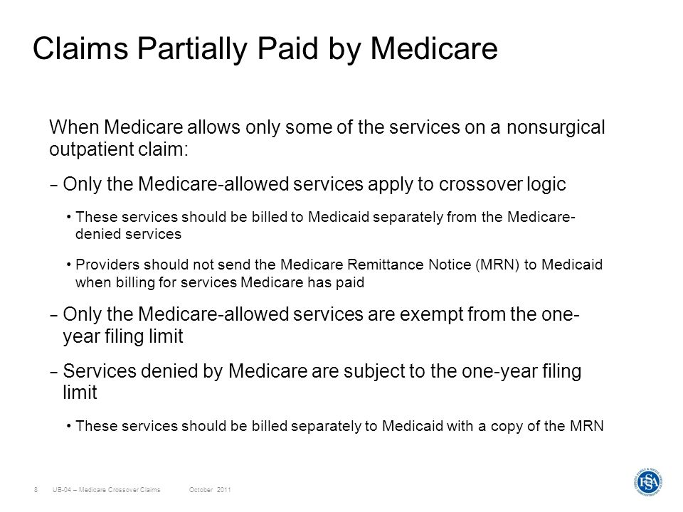 UB-04 – Medicare Crossover ClaimsOctober 20118 Claims Partially Paid by Medicare When Medicare allows only some of the services on a nonsurgical outpa