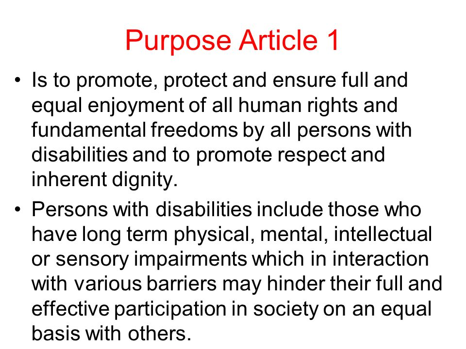 Purpose Article 1 Is to promote, protect and ensure full and equal enjoyment of all human rights and fundamental freedoms by all persons with disabili