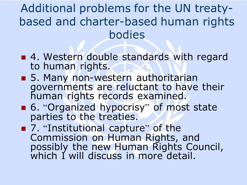 Additional problems for the UN treaty- based and charter-based human rights bodies 4. Western double standards with regard to human rights. 5. Many no