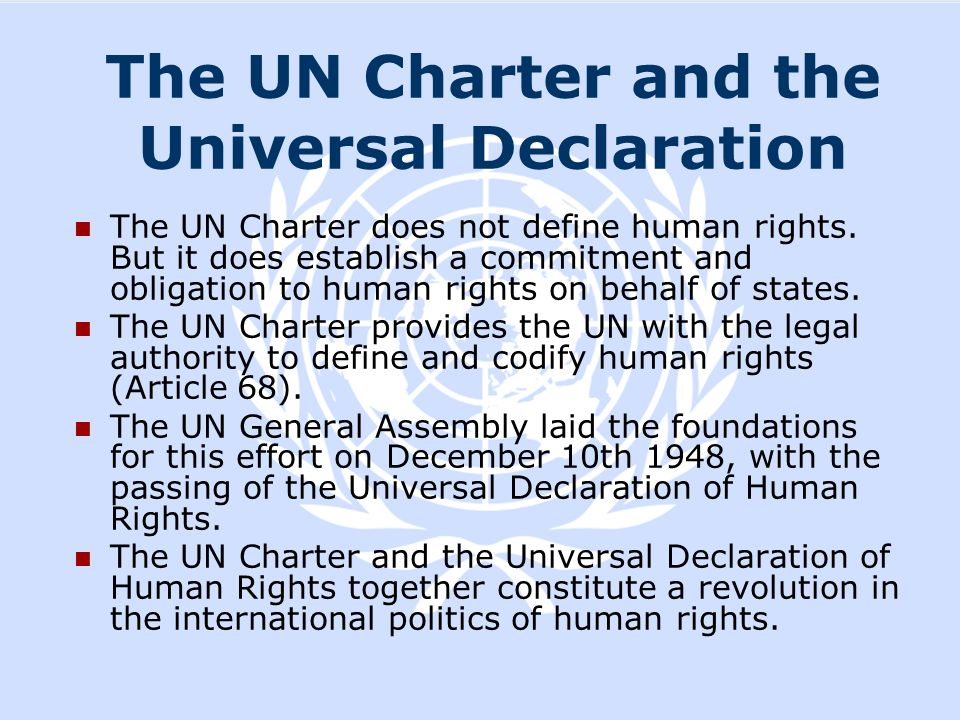 The UN Charter and the Universal Declaration The UN Charter does not define human rights. But it does establish a commitment and obligation to human r