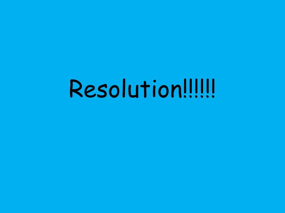 Resolution!!!!!!