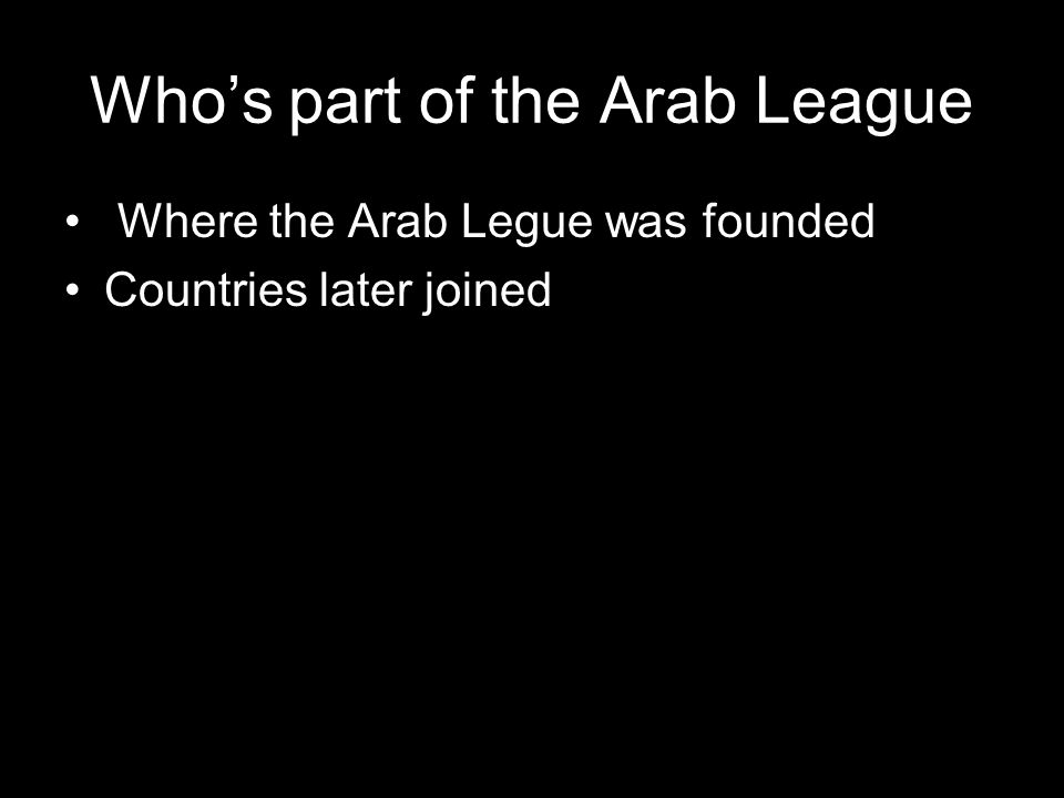 Whos part of the Arab League Where the Arab Legue was founded Countries later joined