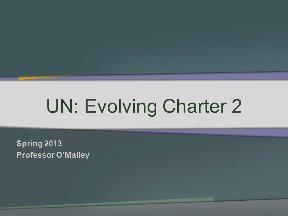 UN: Evolving Charter 2 Spring 2013 Professor OMalley