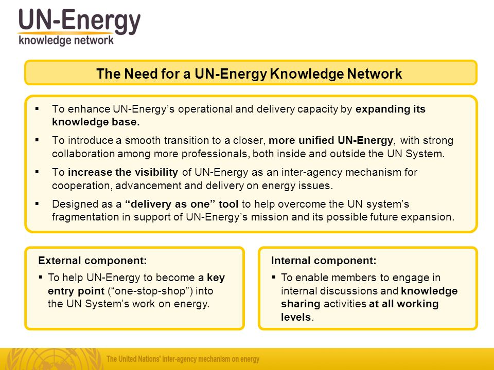 To enhance UN-Energys operational and delivery capacity by expanding its knowledge base.