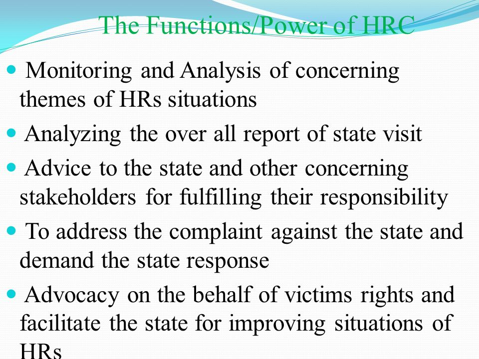 The Functions/Power of HRC Monitoring and Analysis of concerning themes of HRs situations Analyzing the over all report of state visit Advice to the s