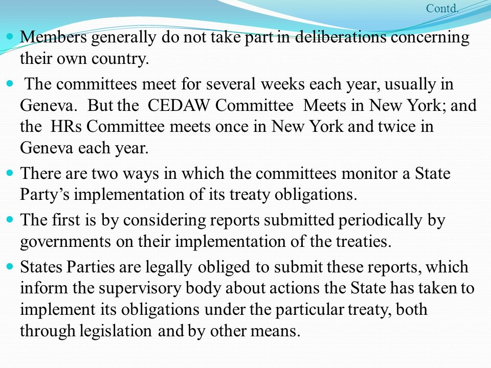 Contd. Members generally do not take part in deliberations concerning their own country. The committees meet for several weeks each year, usually in G