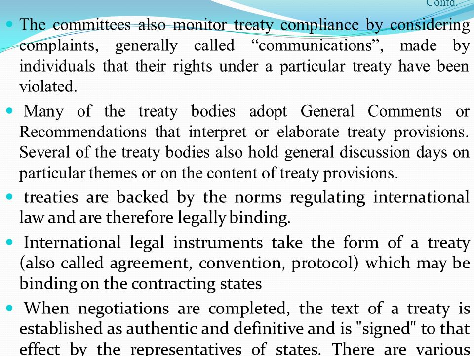 Contd. The committees also monitor treaty compliance by considering complaints, generally called communications, made by individuals that their rights