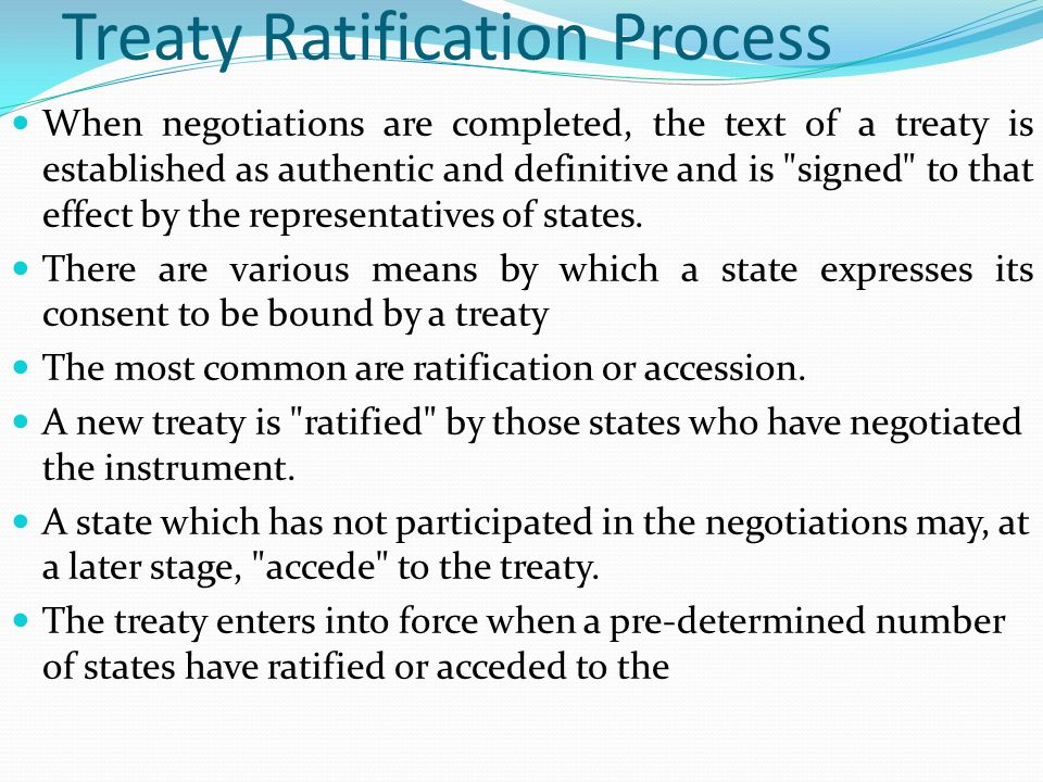 Treaty Ratification Process When negotiations are completed, the text of a treaty is established as authentic and definitive and is