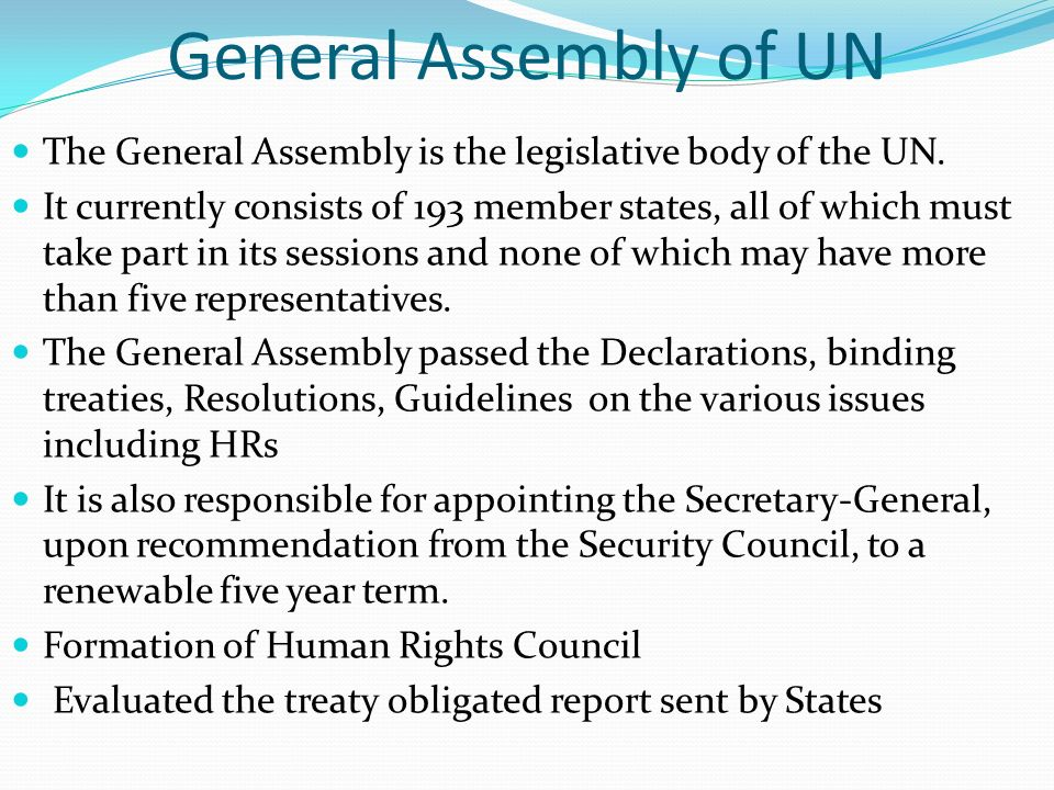 General Assembly of UN The General Assembly is the legislative body of the UN. It currently consists of 193 member states, all of which must take part