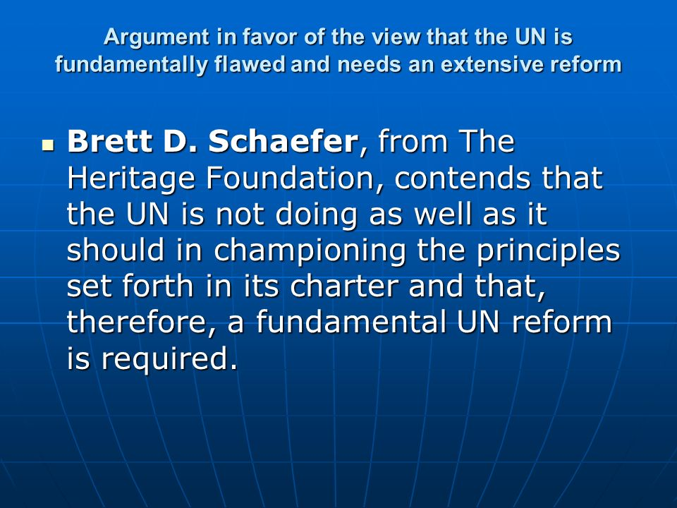 Argument in favor of the view that the UN is fundamentally flawed and needs an extensive reform Brett D. Schaefer, from The Heritage Foundation, conte