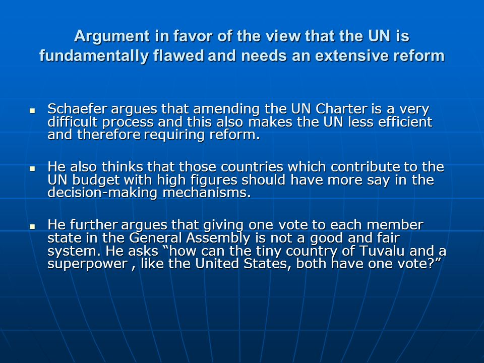 Argument in favor of the view that the UN is fundamentally flawed and needs an extensive reform Schaefer argues that amending the UN Charter is a very