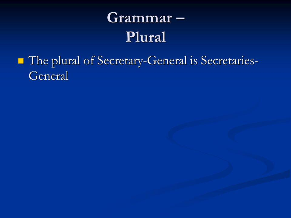 Grammar – Plural The plural of Secretary-General is Secretaries- General The plural of Secretary-General is Secretaries- General