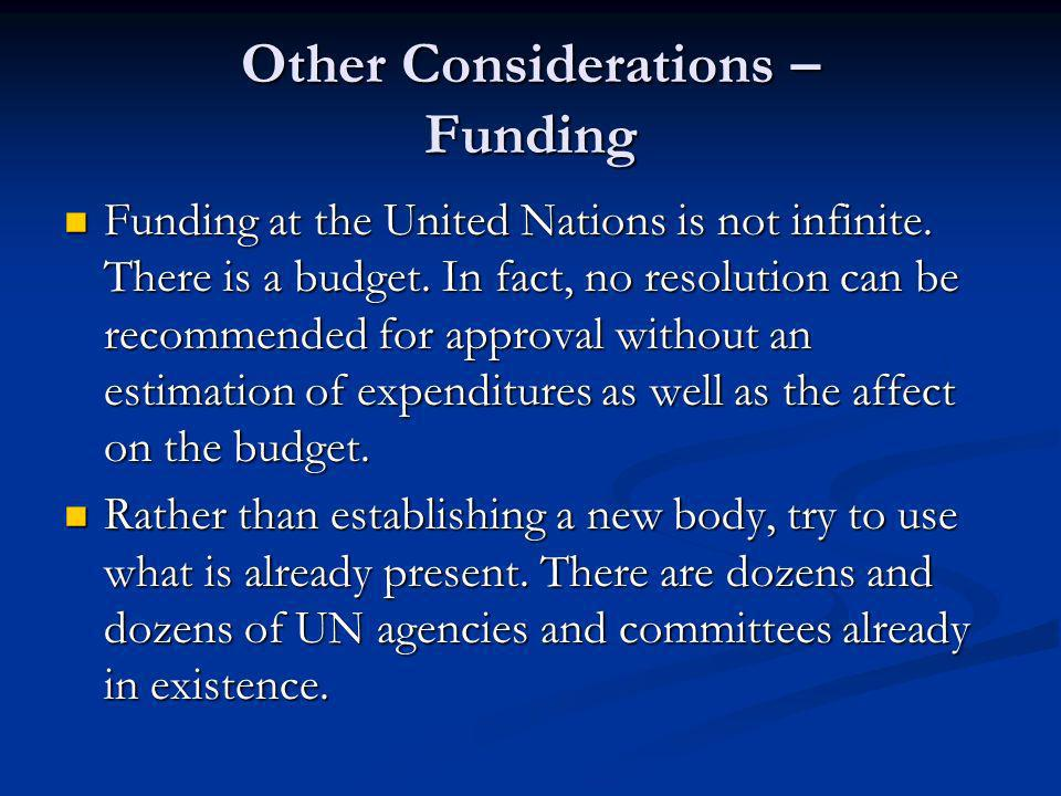 Other Considerations – Funding Funding at the United Nations is not infinite.