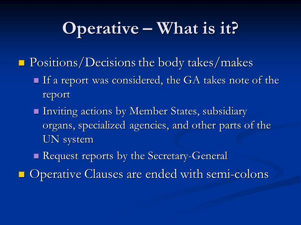 Operative – What is it? Positions/Decisions the body takes/makes Positions/Decisions the body takes/makes If a report was considered, the GA takes not