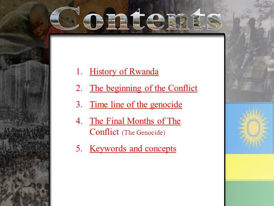 1.History of RwandaHistory of Rwanda 2.The beginning of the ConflictThe beginning of the Conflict 3.Time line of the genocideTime line of the genocide