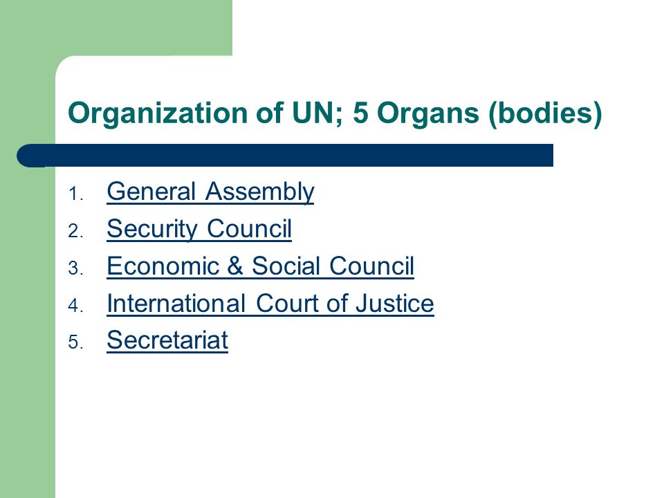 Organization of UN; 5 Organs (bodies) 1. General Assembly General Assembly 2.
