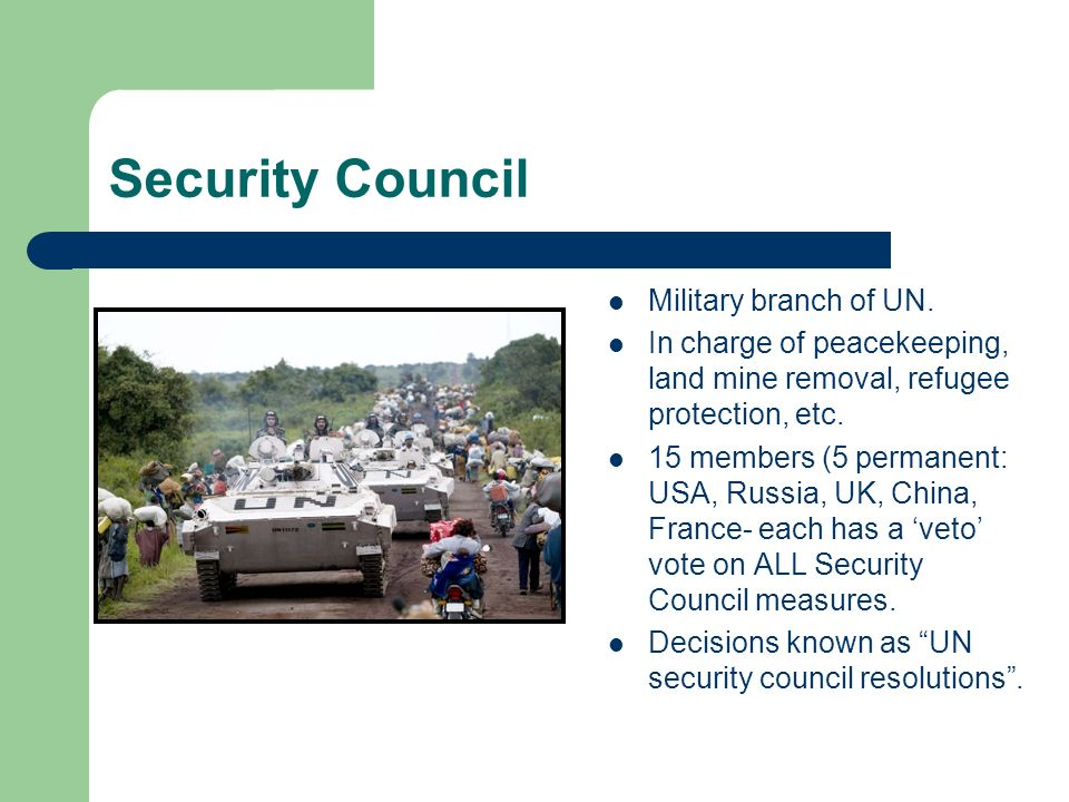 Security Council Military branch of UN.