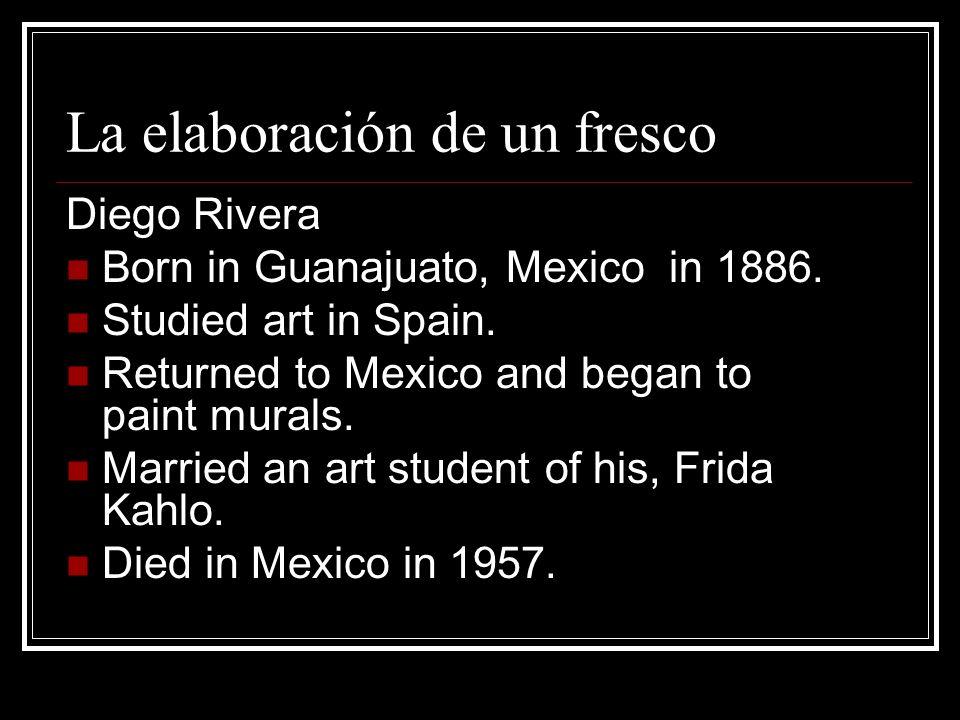 La elaboración de un fresco Diego Rivera Born in Guanajuato, Mexico in 1886.