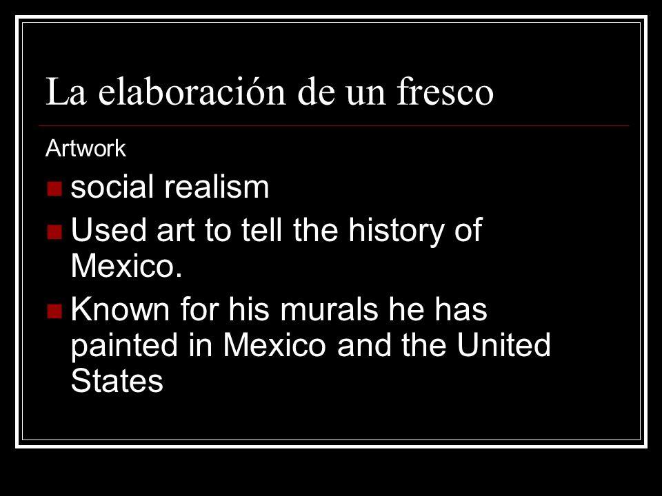 La elaboración de un fresco Artwork social realism Used art to tell the history of Mexico.