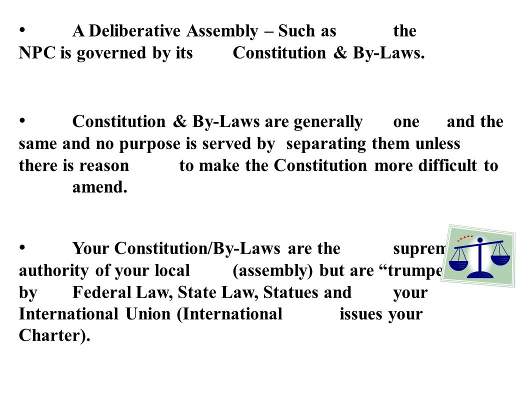 A Deliberative Assembly – Such as the NPC is governed by its Constitution & By-Laws. Constitution & By-Laws are generally one and the same and no purp