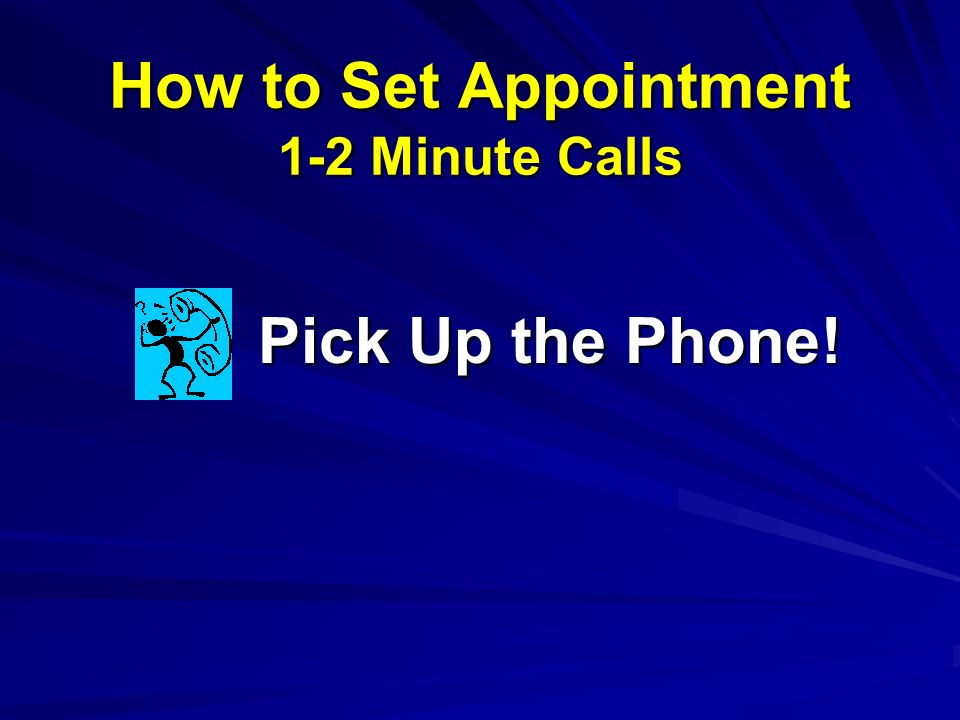 How to Set Appointment 1-2 Minute Calls Pick Up the Phone!