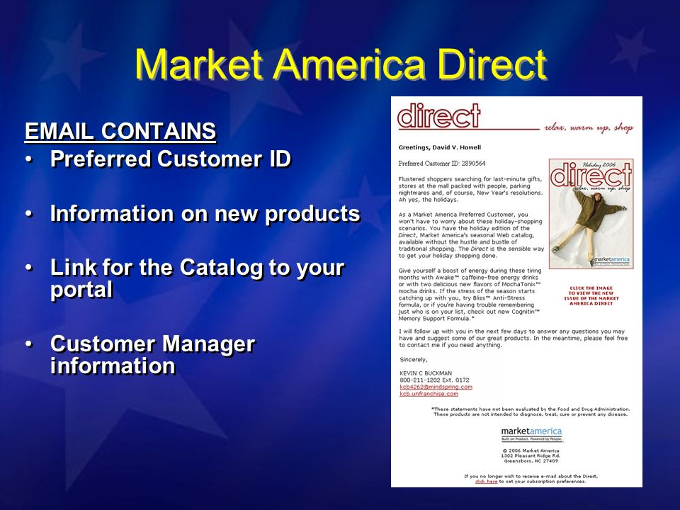 Market America Direct  CONTAINS Preferred Customer ID Information on new products Link for the Catalog to your portal Customer Manager information  CONTAINS Preferred Customer ID Information on new products Link for the Catalog to your portal Customer Manager information