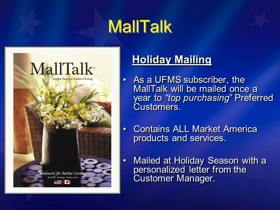 MallTalk As a UFMS subscriber, the MallTalk will be mailed once a year to top purchasing Preferred Customers.