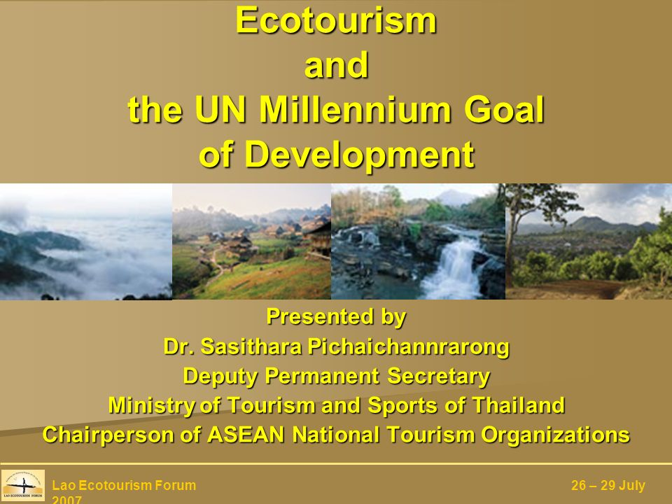 Ecotourism involves responsible travel to national areas that conserve the environment Ecotourism involves responsible travel to national areas that conserve the environment improve the well-being of local people improve the well-being of local people connecting conservation connecting conservation communities communities responsible travel responsible travel Lao Ecotourism Forum 26 – 29 July 2007