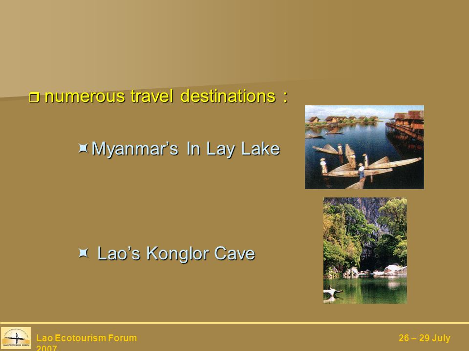 numerous travel destinations : numerous travel destinations : Myanmars In Lay Lake Myanmars In Lay Lake Laos Konglor Cave Laos Konglor Cave Lao Ecotourism Forum 26 – 29 July 2007
