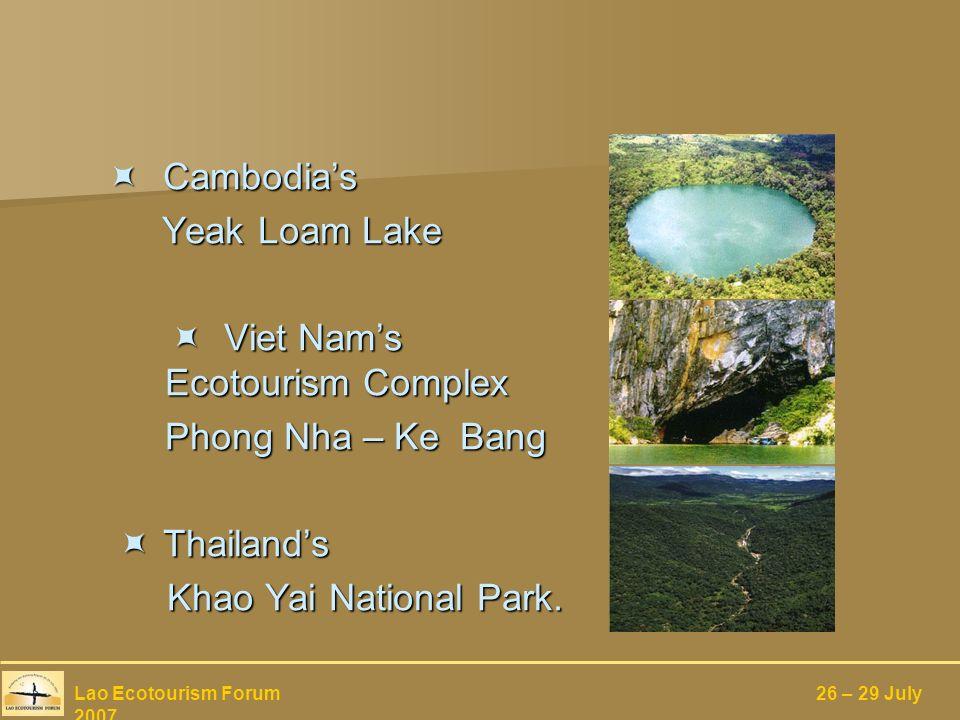 Cambodias Cambodias Yeak Loam Lake Yeak Loam Lake Viet Nams Ecotourism Complex Viet Nams Ecotourism Complex Phong Nha – Ke Bang Phong Nha – Ke Bang Thailands Thailands Khao Yai National Park.