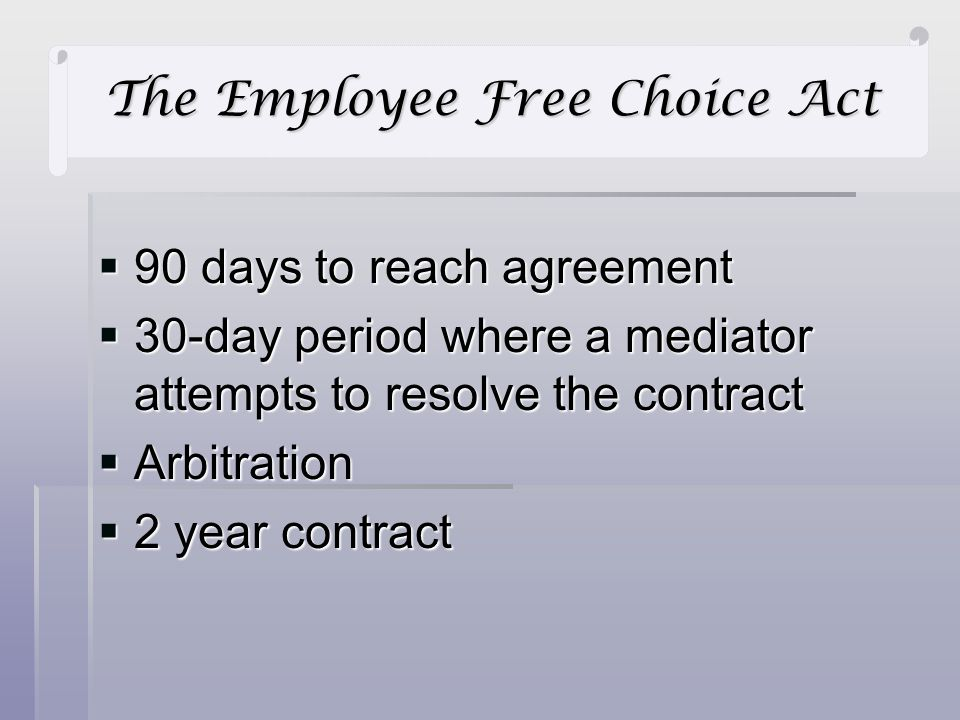 90 days to reach agreement 90 days to reach agreement 30-day period where a mediator attempts to resolve the contract 30-day period where a mediator attempts to resolve the contract Arbitration Arbitration 2 year contract 2 year contract The Employee Free Choice Act
