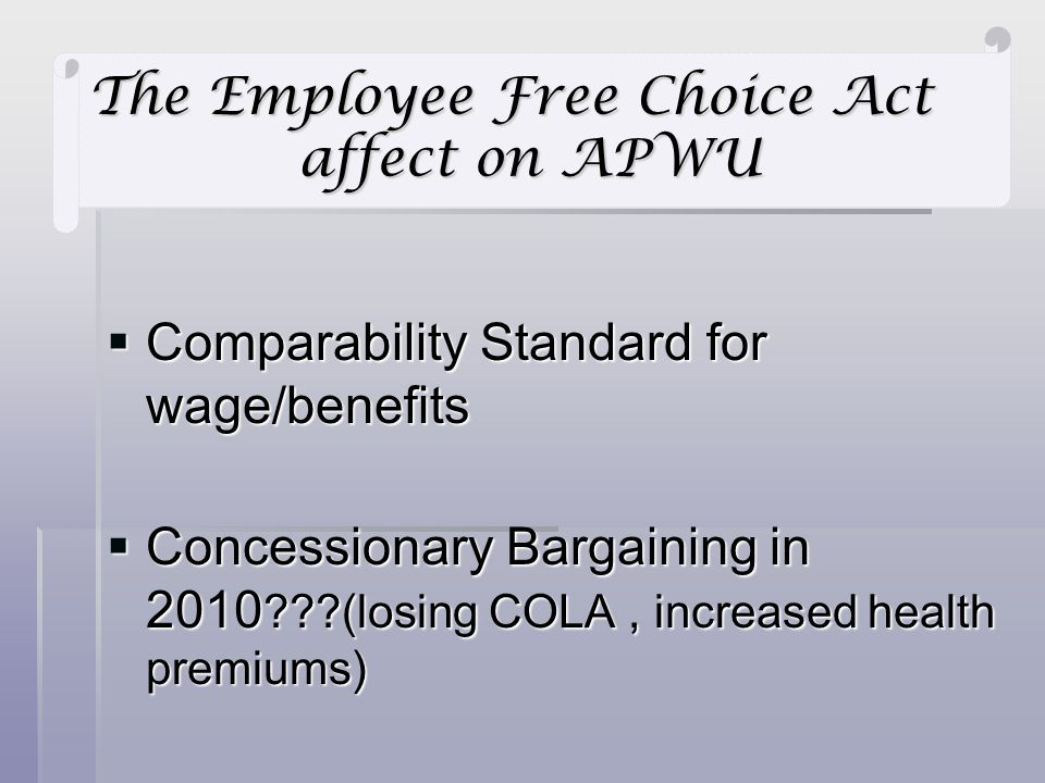 Comparability Standard for wage/benefits Comparability Standard for wage/benefits Concessionary Bargaining in 2010 (losing COLA, increased health premiums) Concessionary Bargaining in 2010 (losing COLA, increased health premiums) The Employee Free Choice Act affect on APWU