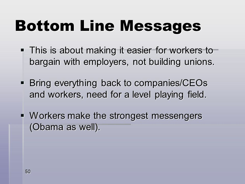 50 This is about making it easier for workers to bargain with employers, not building unions.