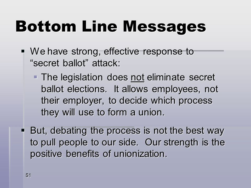 51 We have strong, effective response to secret ballot attack: We have strong, effective response to secret ballot attack: The legislation does not eliminate secret ballot elections.