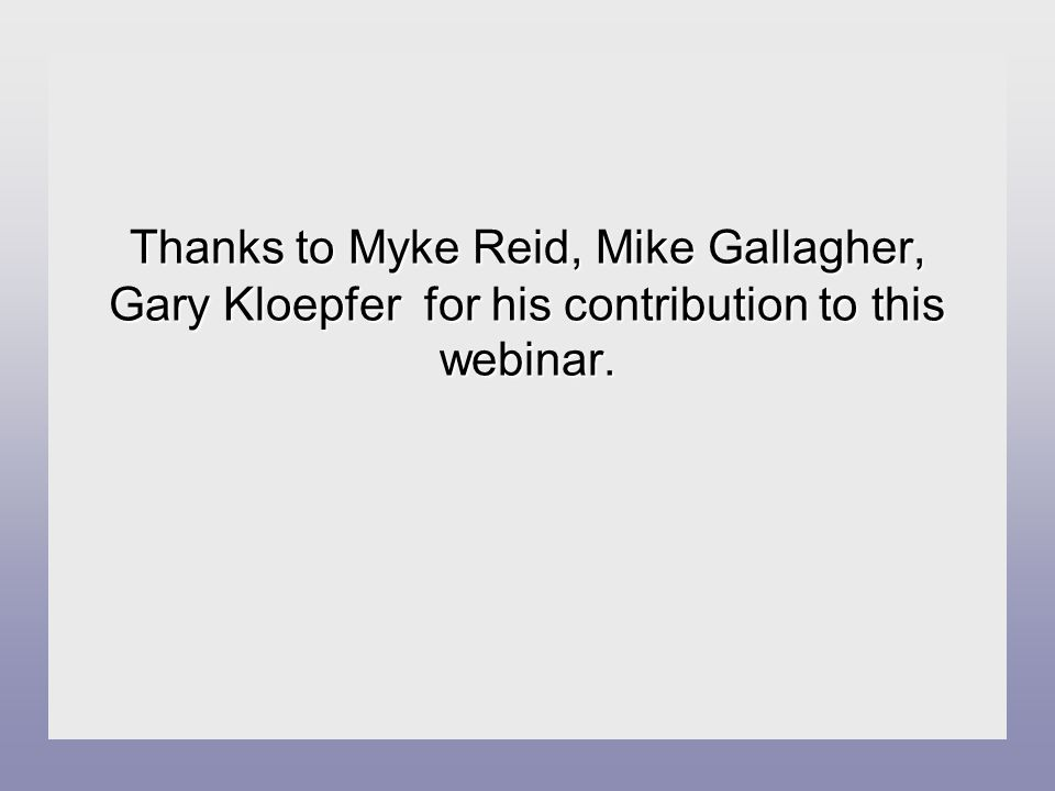 Thanks to Myke Reid, Mike Gallagher, Gary Kloepfer for his contribution to this webinar.