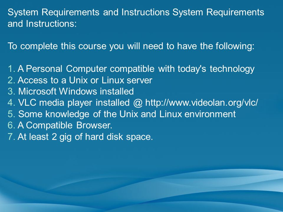 System Requirements and Instructions System Requirements and Instructions: To complete this course you will need to have the following: 1. A Personal