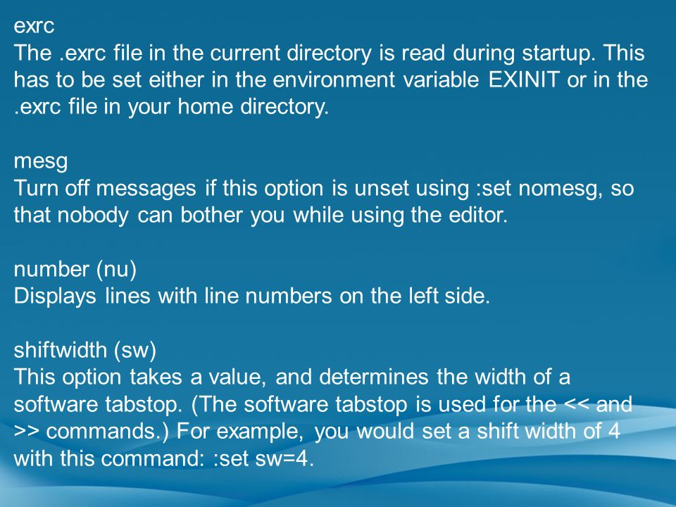exrc The.exrc file in the current directory is read during startup. This has to be set either in the environment variable EXINIT or in the.exrc file i