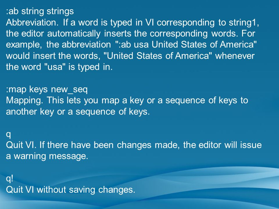 :ab string strings Abbreviation. If a word is typed in VI corresponding to string1, the editor automatically inserts the corresponding words. For exam