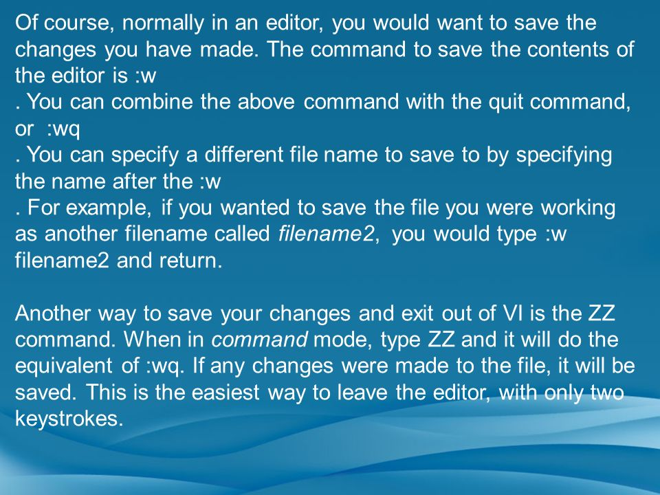Of course, normally in an editor, you would want to save the changes you have made. The command to save the contents of the editor is :w. You can comb